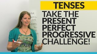 Take the Present Perfect Progressive challenge!