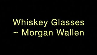 Whiskey Glasses ~ Morgan Wallen Lyrics