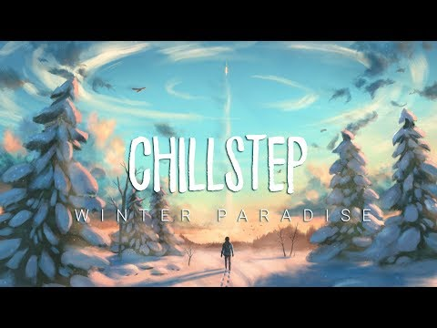 Winter Paradise | Beautiful Chillstep 2017 Mix