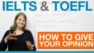 IELTS & TOEFL - How to give your opinion