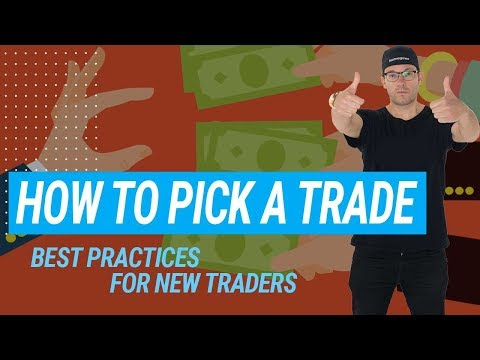 How to Pick A Trade: Best Practices for New Traders