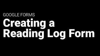 Creating a Reading Log with Google Forms