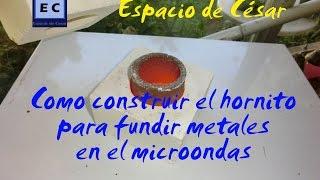 Como construir el hornito para fundir metales en el microondas