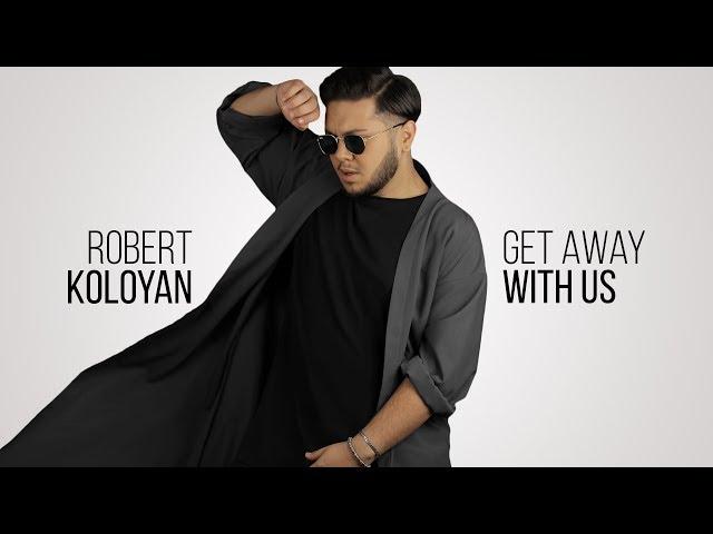 Robert Koloyan - Get Away With Us (Official Audio) Depi Evratesil 2018