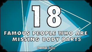 Repeat youtube video 18 Famous People Who Are Missing Body Parts - mental_floss on YouTube (Ep.202)