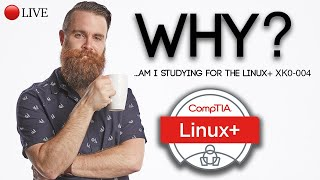 WHY am I studying for the Linux+? // CompTIA Linux+ XK0-004