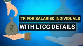 ITR 2019: How salaried individuals can file ITR with LTCG details?