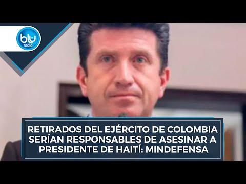 Retirados del Ejército de Colombia serían responsables de asesinar a presidente de Haití: MinDefensa