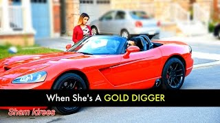 When She's a Gold Digger - SHAM IDREES