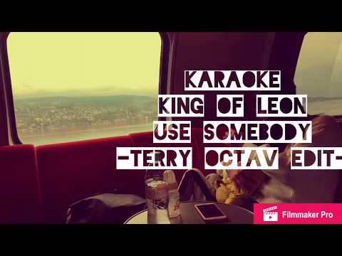 [KARAOKE EDM] King of Leon - Use Somebody (Terry Octav's Zurich - Engelberg) | OCTAVUSIC #7