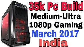 35,000 Ultra hd Gaming pc build_March 2017_INDIA
