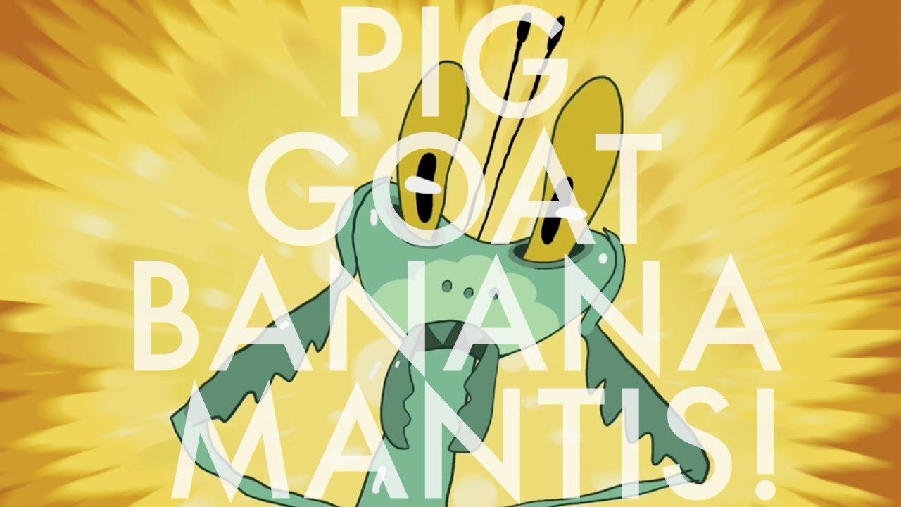 Pig Goat Banana Mantis