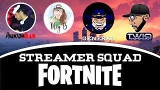 Streamer Squad Fortnite | Meg B/Megaboom07, TwigMcNasty, The Angry General & PhantomBlade | [PC]