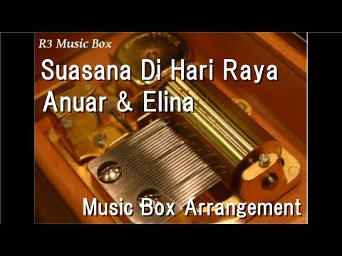 Suasana Di Hari Raya/Anuar & Elina [Music Box]