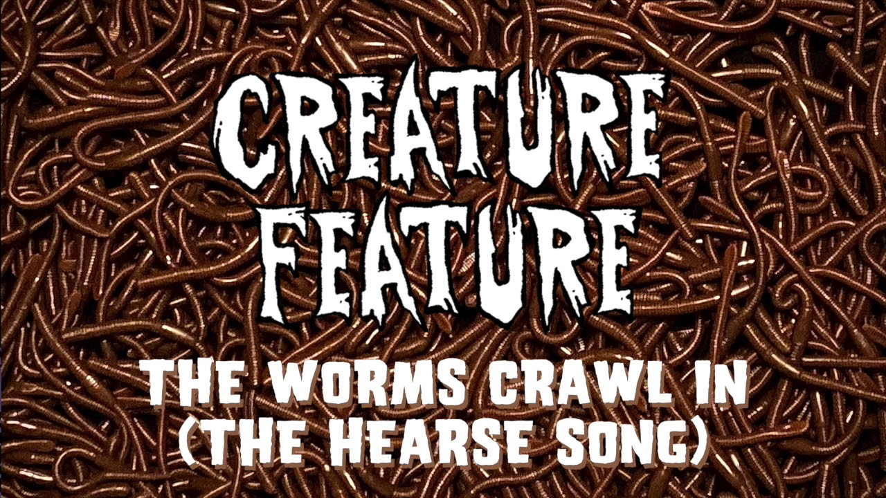 Creature Feature - The Worms Crawl In (The Hearse Song, Scary Stories To Tell In The Dark)