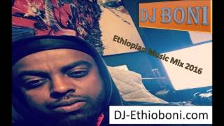 Ethiopian Music 2016 Mix #2 By DJ Boni