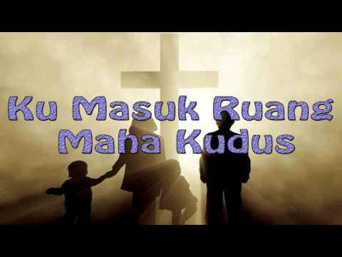 Lagu Rohani Kristen - Ku Masuk Ruang Maha Kudus