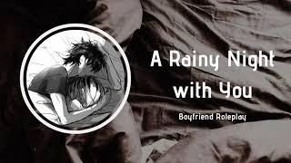 A Rainy Night With You [Boyfriend Roleplay] ASMR