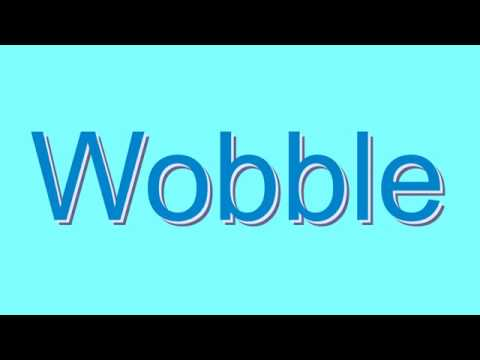 How to Pronounce Wobble