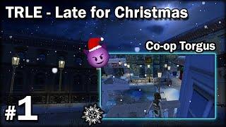 """[TRLE] LATE FOR CHRISTMAS - Co-Op Torgus [1/2] - """"Kot i telefon na lodzie"""""""
