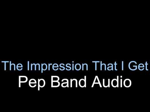 The Impression I Get- Marching Band