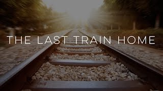 The Last Train Home - Motivational Video
