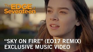 "The Edge of Seventeen | ""Sky On Fire"" (EO17 Remix) Music Vid…"