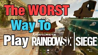 The WORST Way T๐ Play Rainbow Six Siege