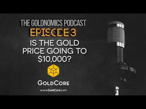 Goldnomics Podcast (Episode 3) Is The Gold Price Going to $10,000?