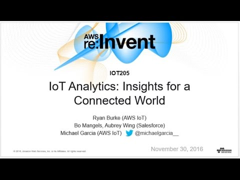 AWS re:Invent 2016: IoT Analytics: Insights for a Connected World (IOT205)