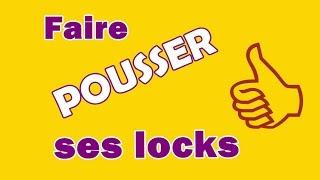 Faire POUSSER les LOCKS plus vite (1)!!