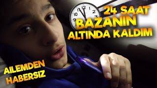 24 SAAT BOYUNCA BAZANIN ALTINDA KALMAK ! (AİLEMDEN HABERSİZ)