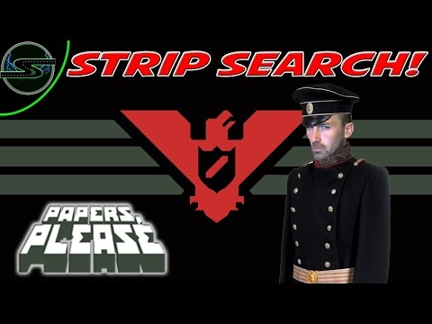 Papers Please - STRIP SEARCH!! [3]