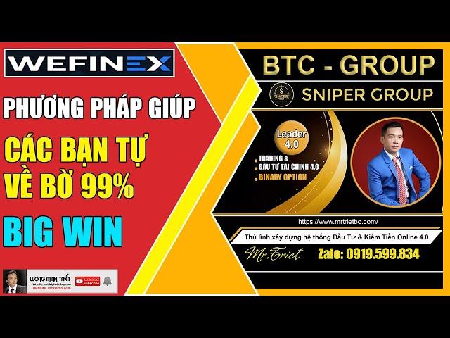 Wefinex - Phương Pháp Giúp Các Bạn Tự Về Bờ Big Win 🔴 Lương Minh Triết