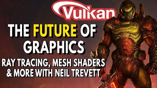 The FUTURE Of Graphics | Mesh Shaders, Ray Tracing \u0026 Vulkan with Neil Trevett of Nvidia \u0026 Khronos