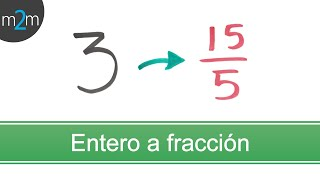 Convertir un entero a fracción. Changing whole numbers to fractions