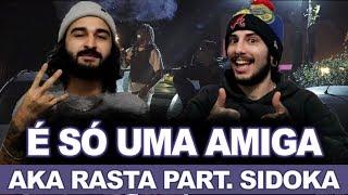 Aka Rasta - É Só Uma Amiga (AHAM) Part. Sidoka | REACT / ANÁLISE VERSATIL