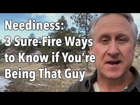 Neediness: 3 Sure-Fire Ways to Know if You're Being That Guy
