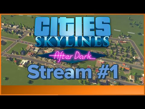 Cities: Skylines - After Dark - Live Stream #1