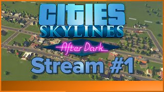 Cities: Skylines - After Dark - Live Stream #1