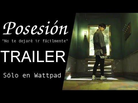 Posesión (TRAILER) SÓLO EN WATTPAD