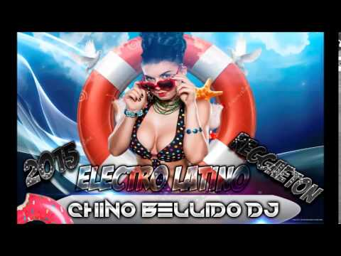 REGGEATON 2015 AGOSTO 2015 -Mix reggeaton y electro latino - Chino Bellido Dj