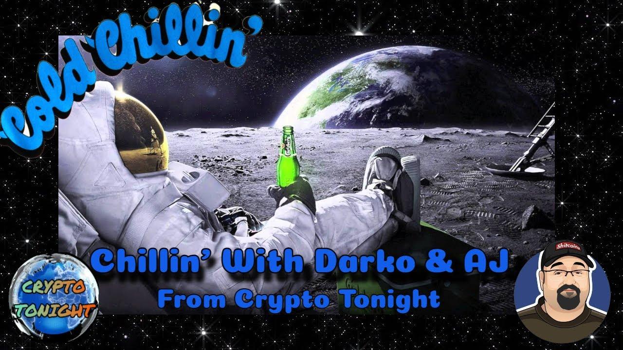 Chillin' With Darko & AJ, From Crypto Tonight