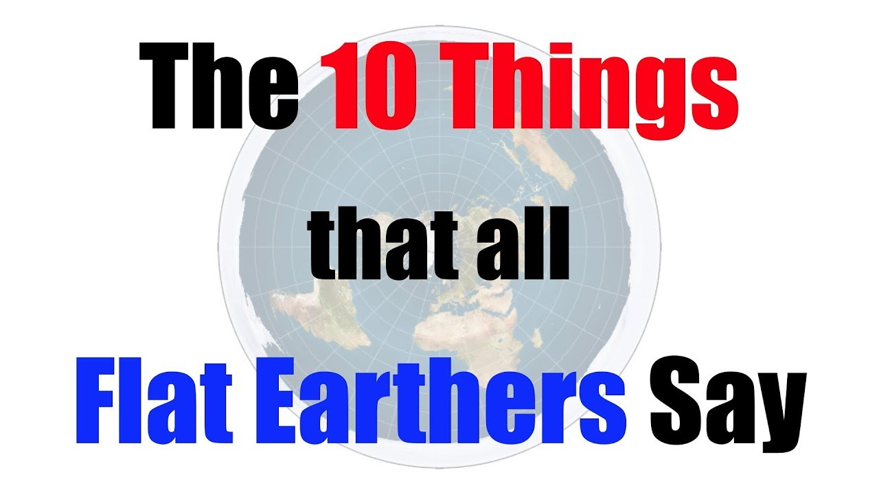 Download The 10 Things That All Flat Earthers Say