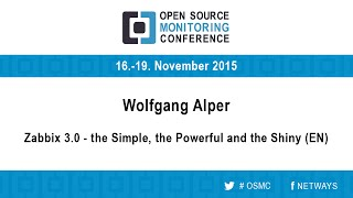 OSMC 2015 | Zabbix 3 0: The Simple, the Powerful and the Shiny - Wolfgang Alper