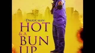 Dmask Man - Hot & A Bun Up (Fresh Day Riddim) July 2016