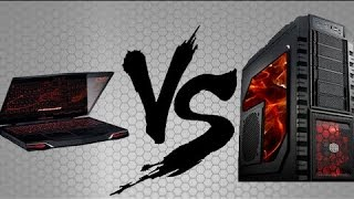 Gaming Laptop VS Gaming Desktop    Which should you buy 2017