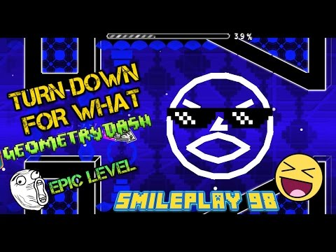 Turn Down For What !!! | Geometry Dash 2.0 | - Smileplay 98