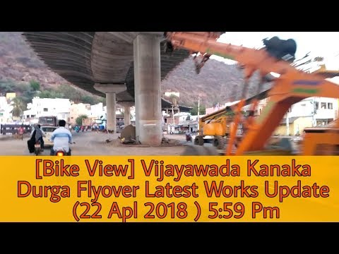 [Bike View] Vijayawada Kanaka Durga Flyover Latest Works Update (22 Apl 2018 )