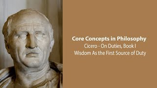 Cicero On Wisdom as the First Source of Duty (On Duties) - Philosophy Core Concepts